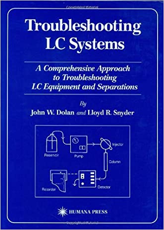 Troubleshooting LC Systems: A Comprehensive Approach to Troubleshooting LC Equipment and Separations