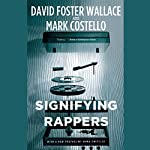 Signifying Rappers | David Foster Wallace,Mark Costello