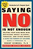 Saying No Is Not Enough Second Edition: Helping Your Kids Make Wise Decisions About Alcohol, Tobacco, and Other Drugs-A Guide for Parents of Children Ages 3 Through 19 Paperback June 10, 1999