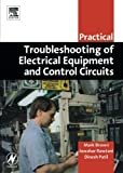 img - for Practical Troubleshooting of Electrical Equipment and Control Circuits (Practical Professional Books from Elsevier) by Mark Brown BAppSc(Phty) MHSc(Sport Phty) MBA FASMF (2004-12-27) book / textbook / text book