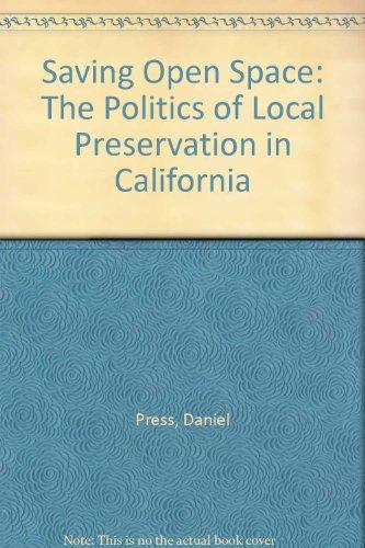Saving Open Space: The Politics of Local Preservation in California, Press, Daniel M.