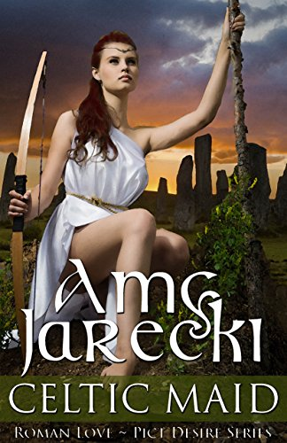 Amy Jarecki - Celtic Maid (Roman Love ~ Pict Desire Book 2)