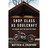 Shop Class as Soulcraft: An Inquiry Into the Value of Workby Matthew B. Crawford