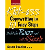 Kickass Copywriting in 10 Easy Steps: Build the Buzz and Sell the Sizzle (Entrepreneur Magazine) ~ Susan M. Gunelius