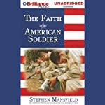 The Faith of the American Soldier | Stephen Mansfield