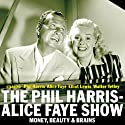 The Phil Harris - Alice Faye Show: Money, Beauty & Brains  by Dick Chevillat Narrated by Phil Harris, Alice Faye, Elliott Lewis, Gale Gordon, Walter Tetley, Bill Forman, Anne Whitfield