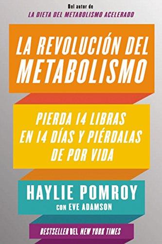 La revolucion del metabolismo: Pierda 14 libras en 14 dias y pierdalas de por vida  [Pomroy, Haylie - Adamson, Eve] (Tapa Blanda)
