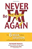 img - for Never Be Fat Again: The 6-Week Cellular Solution to Permanently Break the Fat Cycle book / textbook / text book