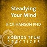 Steadying Your Mind | Rick Hanson