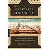 The Great Arab Conquests: How the Spread of Islam Changed the World We Live invon &#34;Hugh Kennedy&#34;