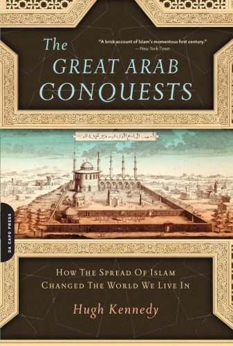 The Great Arab Conquests: How the Spread of Islam Changed...