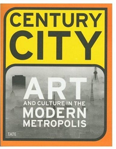 Century City: Art and Culture in the Modern Metropolis