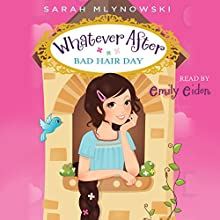 Whatever After #5: Bad Hair Day (       UNABRIDGED) by Sarah Mlynowski Narrated by Emily Eiden
