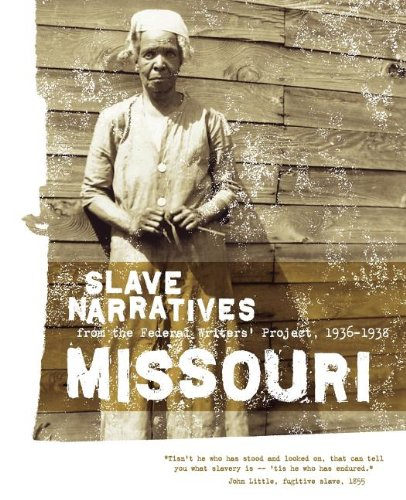 Missouri Slave Narratives: Slave Narratives from the Federal Writers' Project 1936-1938
