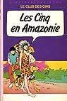 Le club des cinq / Les Cinq en Amazonie par Blyton