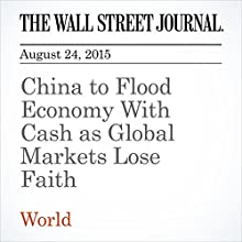 China to Flood Economy With Cash as Global Markets Lose Faith (       UNABRIDGED) by Lingling Wei, Mark Magnier Narrated by Alexander Quincy