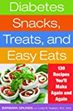Diabetes Snacks, Treats, and Easy Eats: 130 Recipes Youll Make Again and Again