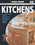 Black & Decker The Complete Guide to Kitchens: *Do-it-yourself and Save  *Third Edition *Design & Planning *Quick Updates *Custom Cabinetry ... on a Budget (Black & Decker Complete Guide)