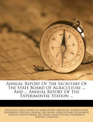 Annual Report Of The Secretary Of The State Board Of Agriculture ... And ... Annual Report Of The Experimental Station ...