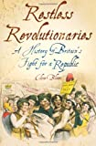 Restless Revolutionaries: A History of Britain's Fight for a Republic (0752458566) by Bloom, Clive