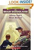 Aliens Don't Wear Braces (Bailey School Kids #7)