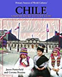 Chile: A Primary Source Cultural Guide (Primary Sources of World Cultures)