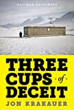 Three Cups of Deceit: How Greg Mortenson, Humanitarian Hero, Lost His Way (Kindle Single)