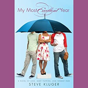 My Most Excellent Year: A Novel of Love, Mary Poppins, and Fenway Park | [Steve Kluger]