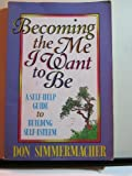 img - for Becoming the Me I Want to Be: A Self-Help Guide to Building Self-Esteem by Don G. Simmermacher (1993-06-04) book / textbook / text book