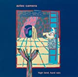 Aztec Camera High Land, Hard Rain