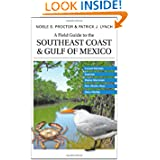 A Field Guide to the Southeast Coast & Gulf of Mexico: Coastal Habitats, Seabirds, Marine Mammals, Fish, & Other...