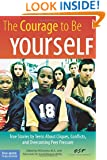 The Courage to Be Yourself: True Stories by Teens About Cliques, Conflicts, and Overcoming Peer Pressure