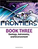 echange, troc Brenda McGee - Frontiers Book 3: Geology, Astronomy, and Environment (Differentiated Curriculum for Grade 6)