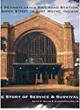 img - for The Pennsylvania Railroad Station on Baker Street in Fort Wayne, Indiana: The Story of Service and Survival book / textbook / text book
