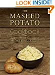 The Mashed Potato Cookbook: Top 50 Mo...