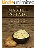 The Mashed Potato Cookbook: Top 50 Most Delicious Mashed Potato Recipes (Recipe Top 50's Book 73)