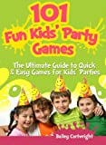 101 Fun Kids Party Games: The Ultimate Guide to Quick and Easy Games for Kids Parties