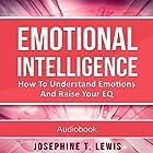 Emotional Intelligence: How to Understand Emotions and Raise Your EQ Hörbuch von Josephine T. Lewis Gesprochen von: Mike Norgaard