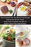 Paleo/Caveman Diet And Gluten Free Recipes Tailored For British Tastes Using Foods Commonly Available In English Stores And Supermarkets