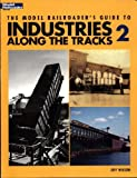 The Model Railroaders Guide to Industries Along the Track 2