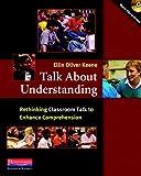Talk About Understanding: Rethinking Classroom Talk to Enhance Comprehension