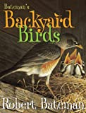 img - for Bateman's Backyard Birds by Robert Bateman (2005-08-01) book / textbook / text book