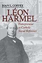 LÉON HARMEL: ENTREPRENEUR AS CATHOLIC SOCIAL REFORMER (CATHOLIC SOCIAL TRADITION)