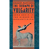 The Triumph of Vulgarity: Rock Music in the Mirror of Romanticismby Robert Pattison