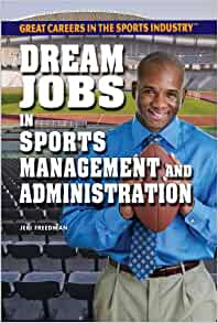 dream jobs in sports management and administration great careers in the sports industry rosen. Black Bedroom Furniture Sets. Home Design Ideas