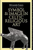 Symbol and Image in Celtic Religious Art (0415080762) by Green, Miranda