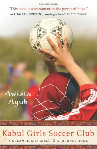 Kabul Girls Soccer Club: A Dream, Eight Girls, and a Journey Home