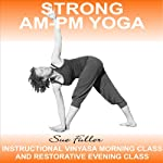 Strong AM - PM Yoga: 2 easy to follow yoga classes | Sue Fuller