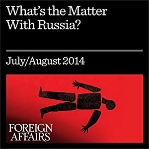 What's the Matter with Russia? (Foreign Affairs): Putin and the Soviet Legacy | [Keith Gessen]