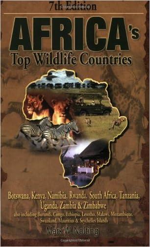 Africa's Top Wildlife Countries: Botswana, Kenya, Namibia, Rwanda, South Africa, Tanzania, Uganda, Zambia & Zimbabwe written by Mark W. Nolting